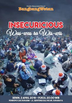 Insecuricious  ( Was-was ra Wis-wis ) – Prolog BangbangWetan April 2018